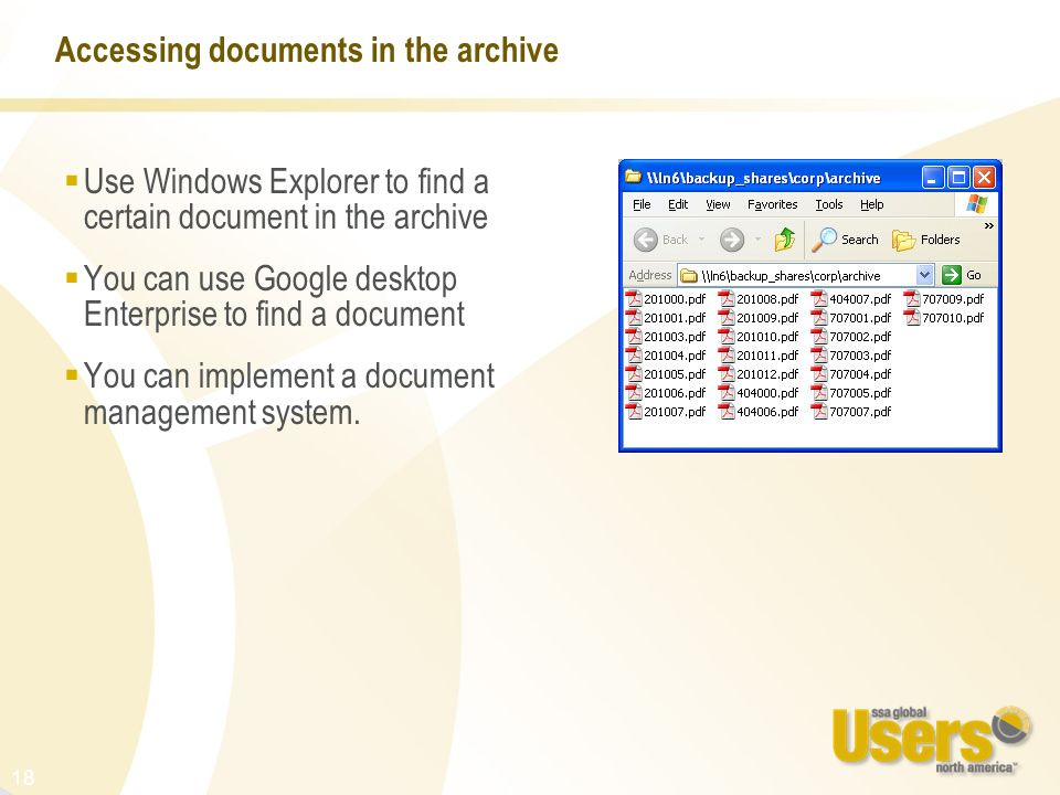 18 Accessing documents in the archive Use Windows Explorer to find a certain document in the archive You can use Google desktop Enterprise to find a d