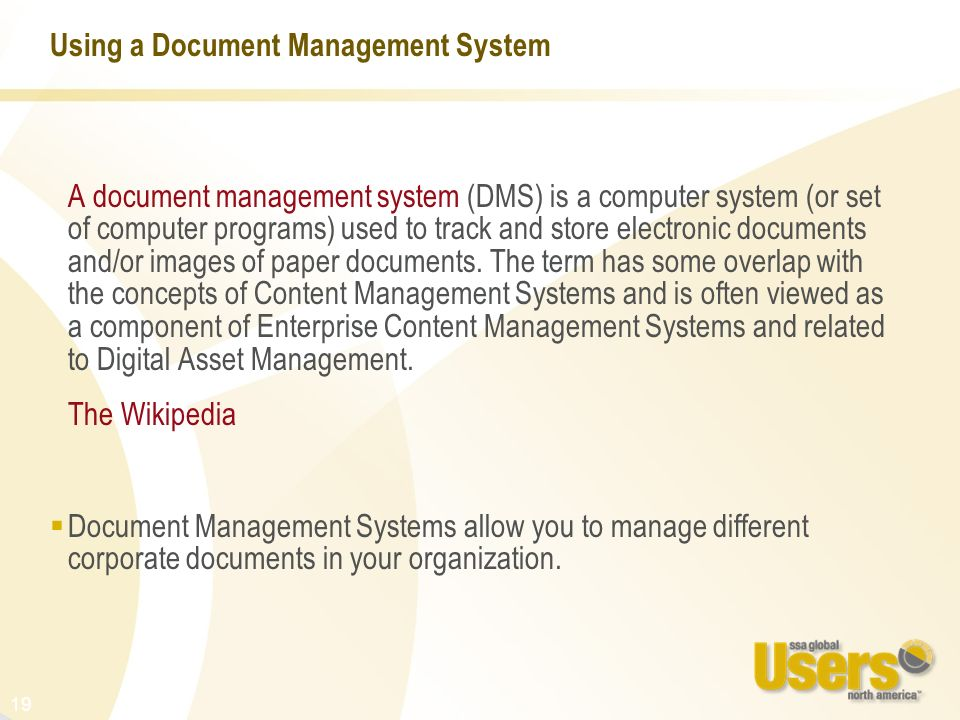 19 Using a Document Management System A document management system (DMS) is a computer system (or set of computer programs) used to track and store el
