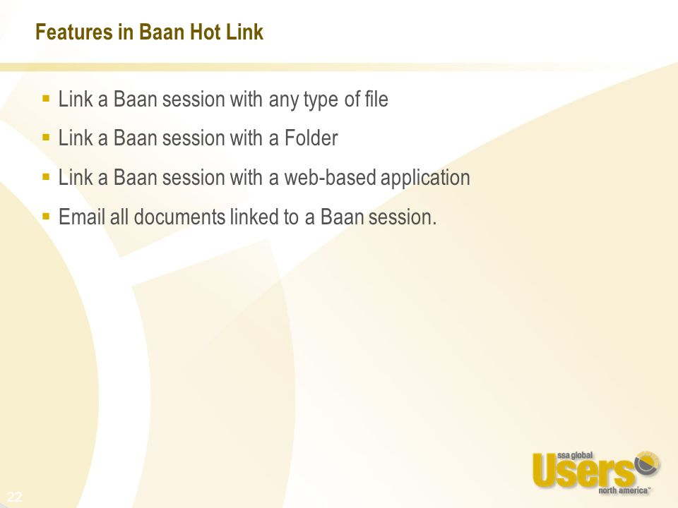 22 Features in Baan Hot Link Link a Baan session with any type of file Link a Baan session with a Folder Link a Baan session with a web-based applicat