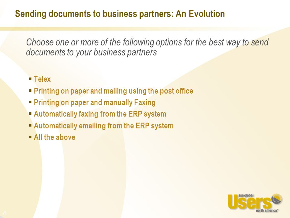4 Sending documents to business partners: An Evolution Telex Printing on paper and mailing using the post office Printing on paper and manually Faxing