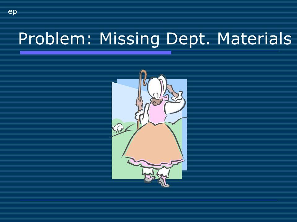 Problem: Missing Dept. Materials ep