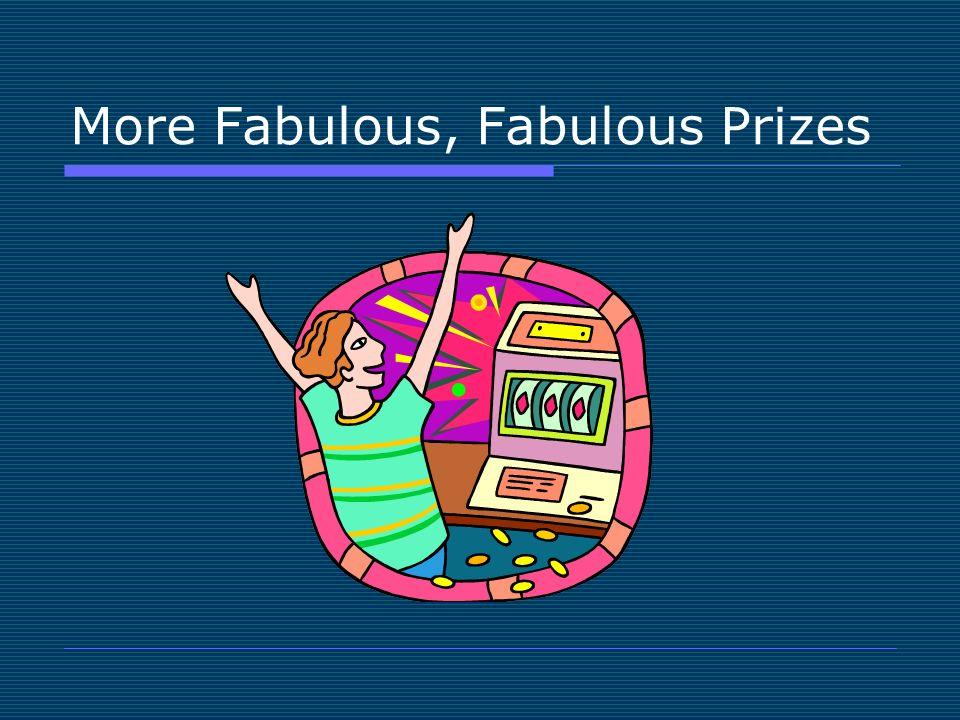More Fabulous, Fabulous Prizes