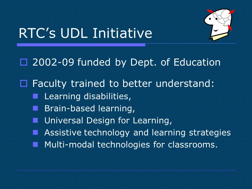 RTCs UDL Initiative 2002-09 funded by Dept.