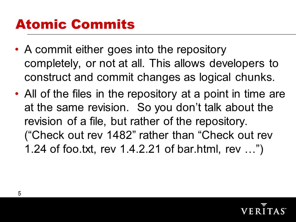 5 Atomic Commits A commit either goes into the repository completely, or not at all.