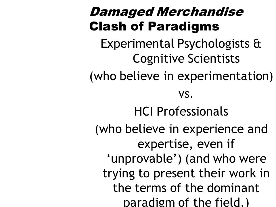 Damaged Merchandise Clash of Paradigms Experimental Psychologists & Cognitive Scientists (who believe in experimentation) vs.
