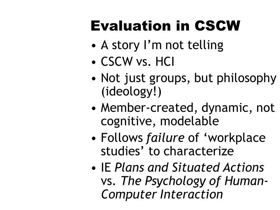 Evaluation in CSCW A story Im not telling CSCW vs.