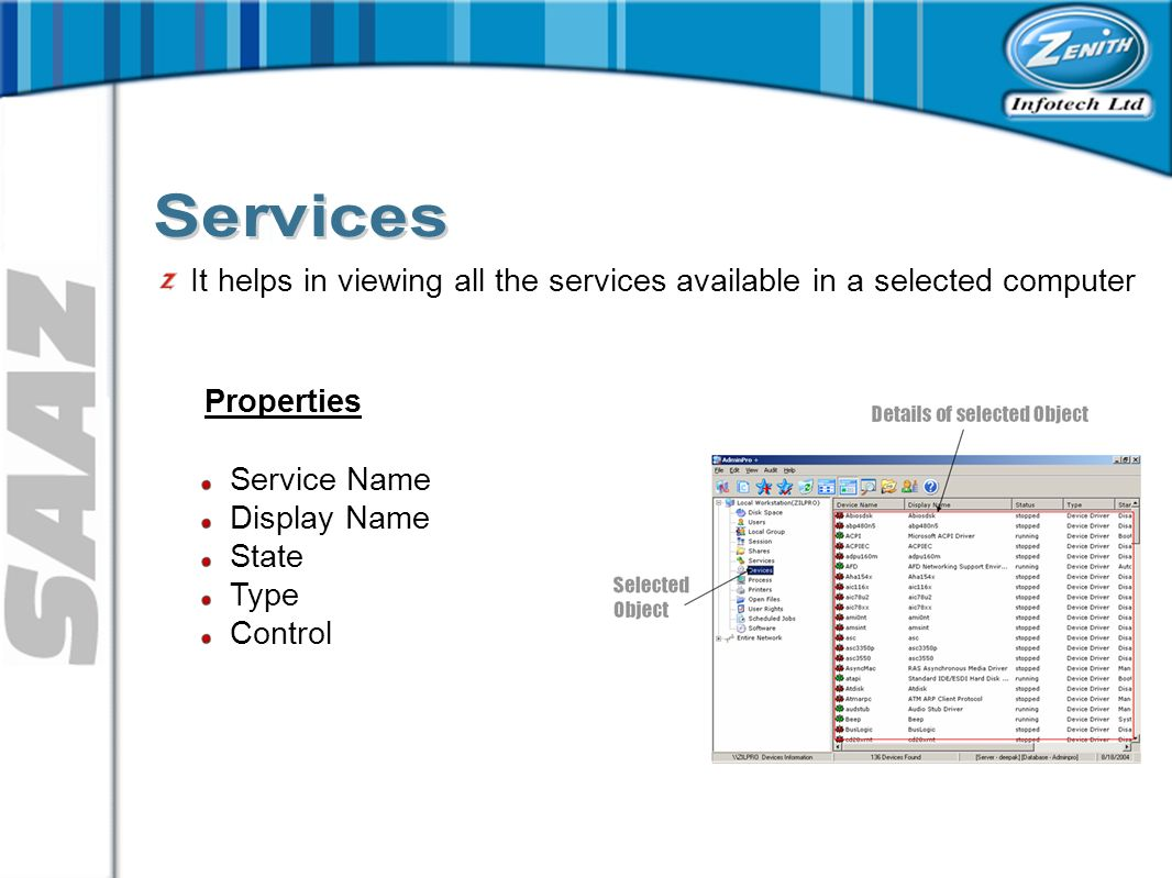 It helps in viewing all the services available in a selected computer Properties Service Name Display Name State Type Control