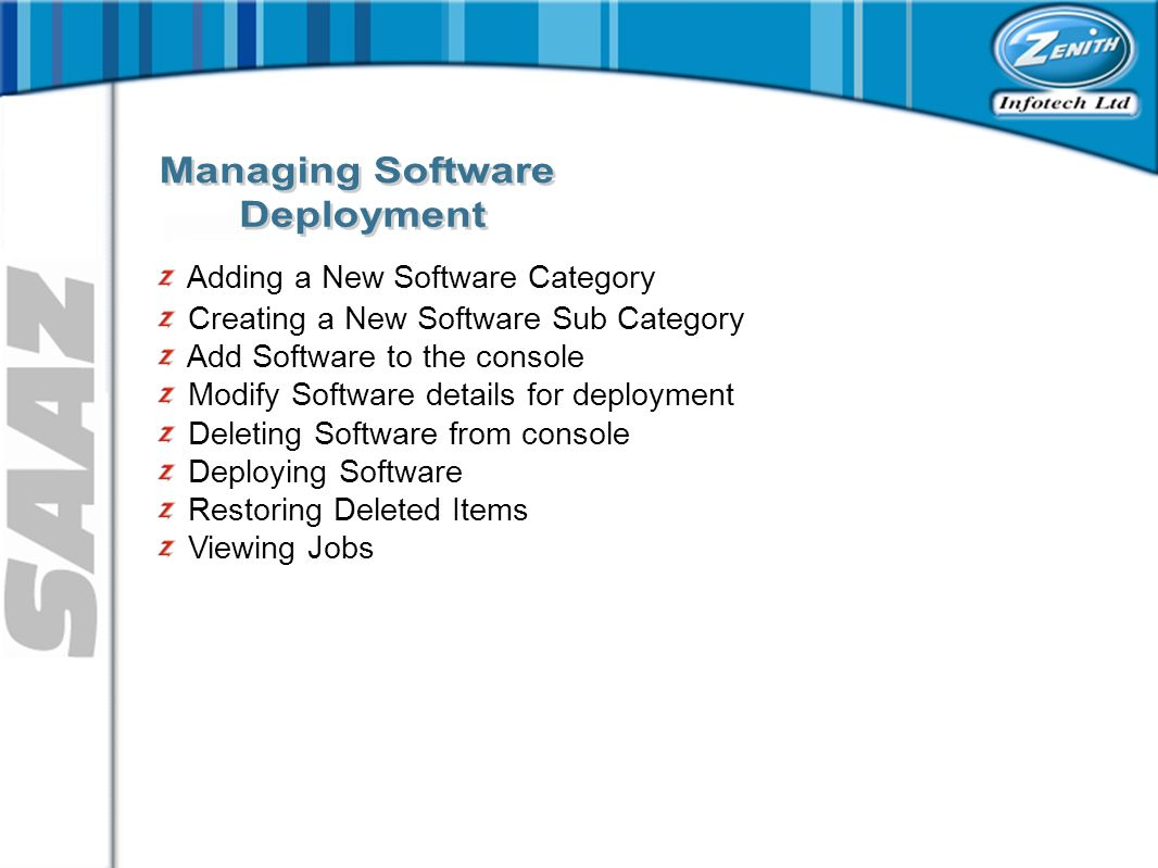 Adding a New Software Category Creating a New Software Sub Category Add Software to the console Modify Software details for deployment Deleting Software from console Deploying Software Restoring Deleted Items Viewing Jobs