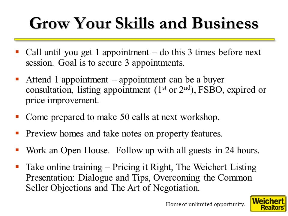 Home of unlimited opportunity. Grow Your Skills and Business Call until you get 1 appointment – do this 3 times before next session. Goal is to secure