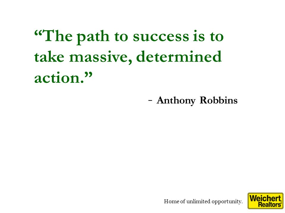 Home of unlimited opportunity. The path to success is to take massive, determined action.