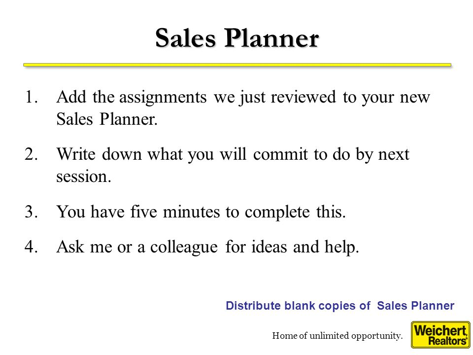 Home of unlimited opportunity. Sales Planner Distribute blank copies of Sales Planner 1.Add the assignments we just reviewed to your new Sales Planner