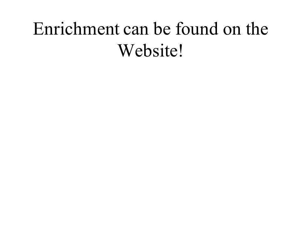 Enrichment can be found on the Website!