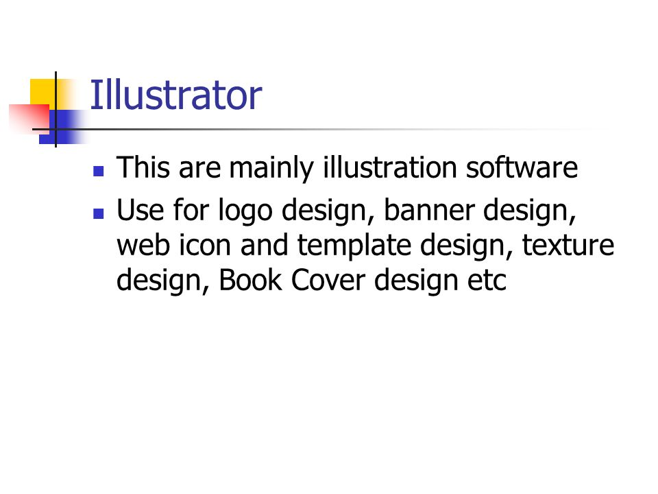Illustrator This are mainly illustration software Use for logo design, banner design, web icon and template design, texture design, Book Cover design etc