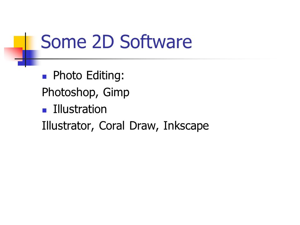 Some 2D Software Photo Editing: Photoshop, Gimp Illustration Illustrator, Coral Draw, Inkscape