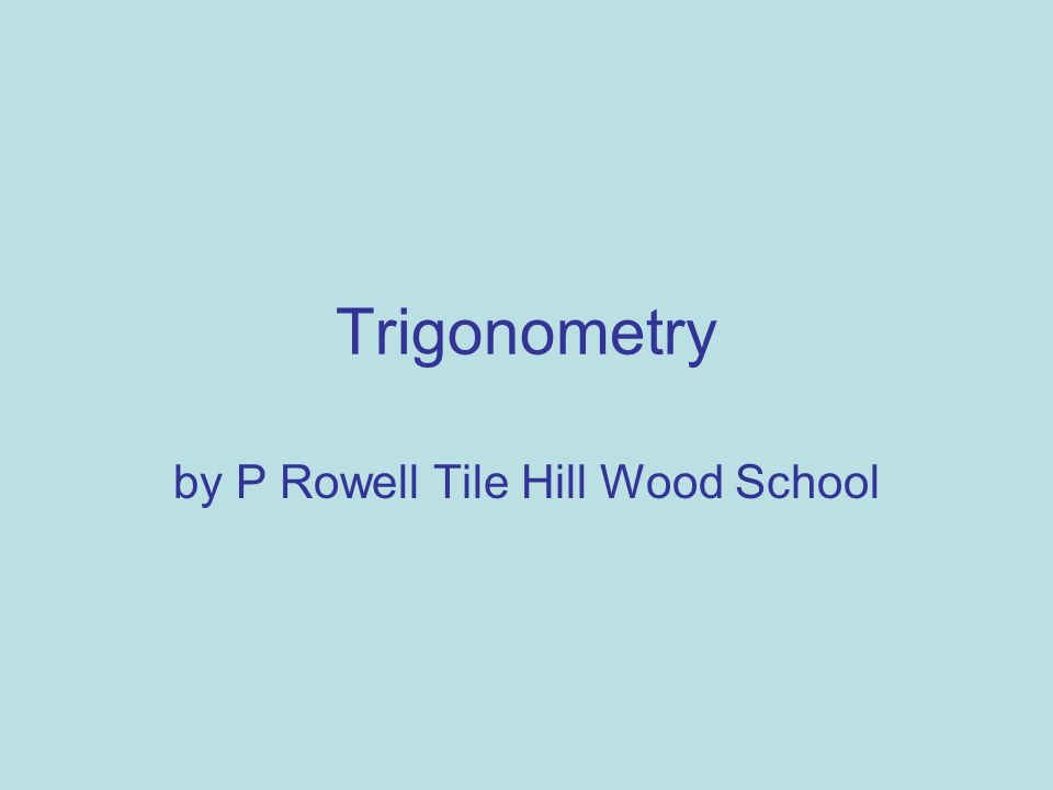 Trigonometry by P Rowell Tile Hill Wood School