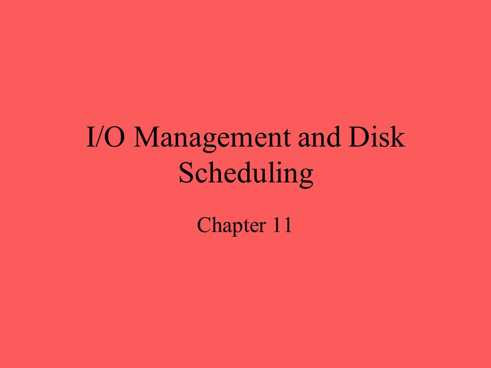 I/O Management and Disk Scheduling Chapter 11