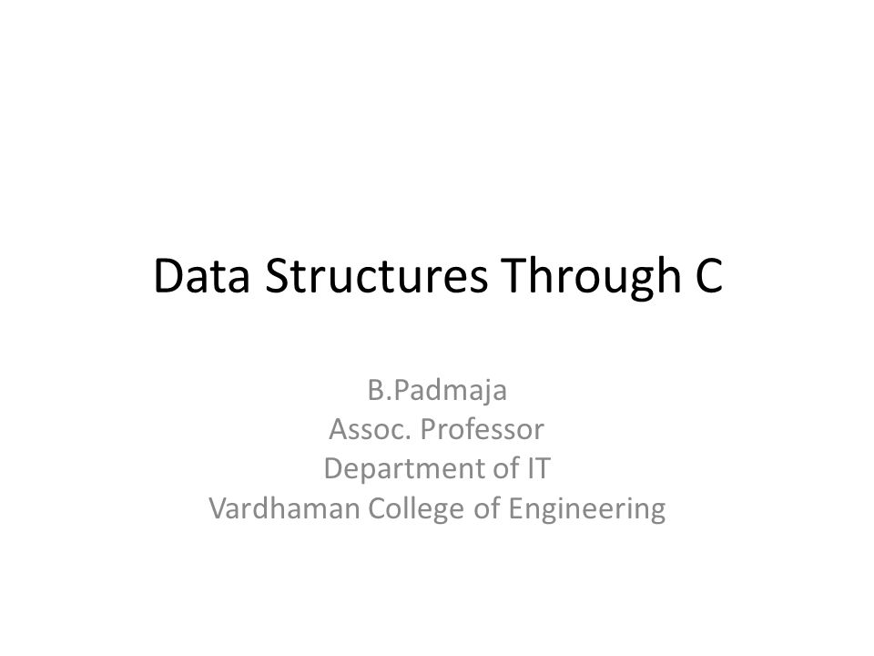 Data Structures Through C B.Padmaja Assoc. Professor Department of IT Vardhaman College of Engineering