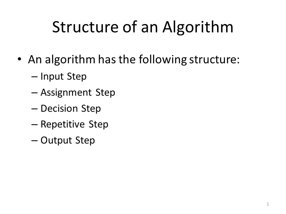 Structure of an Algorithm An algorithm has the following structure: – Input Step – Assignment Step – Decision Step – Repetitive Step – Output Step 5