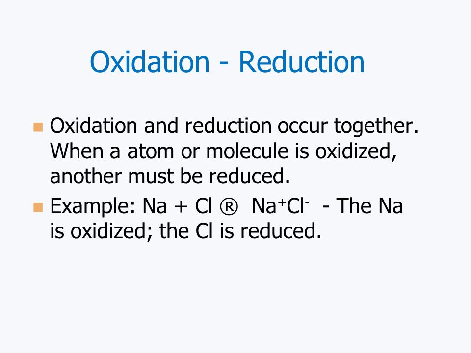 Oxidation - Reduction Oxidation is the loss of elecrons from an atom or molecule. It is also the loss (removal) of hydrogen atoms from a molecule. A l