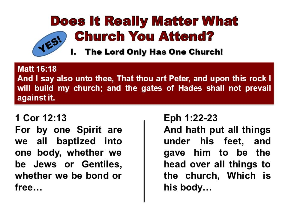 1 Cor 12:13 For by one Spirit are we all baptized into one body, whether we be Jews or Gentiles, whether we be bond or free… Eph 1:22-23 And hath put all things under his feet, and gave him to be the head over all things to the church, Which is his body… YES.