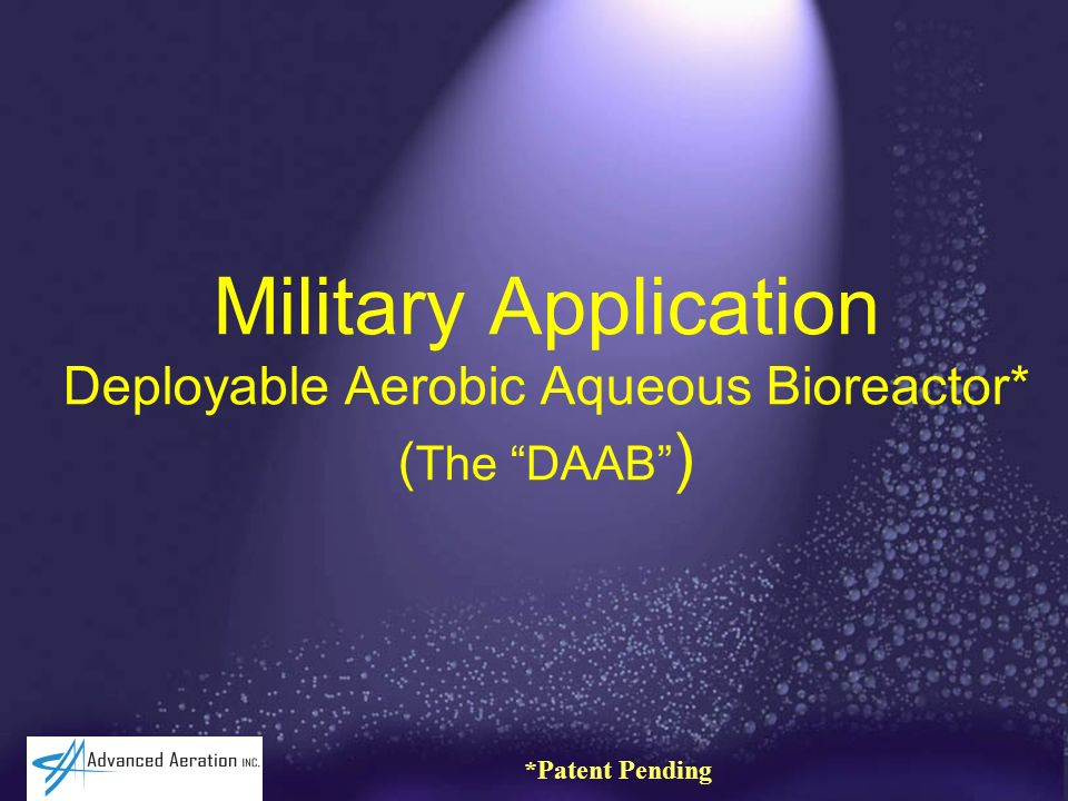 Military Application Deployable Aerobic Aqueous Bioreactor* ( The DAAB ) *Patent Pending