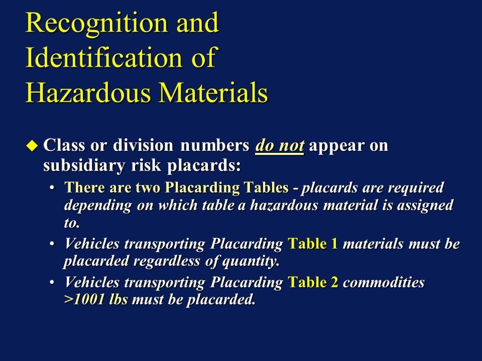 Recognition and Identification of Hazardous Materials Class or division numbers do not appear on subsidiary risk placards: Class or division numbers do not appear on subsidiary risk placards: There are two Placarding Tables - placards are required depending on which table a hazardous material is assigned to.There are two Placarding Tables - placards are required depending on which table a hazardous material is assigned to.