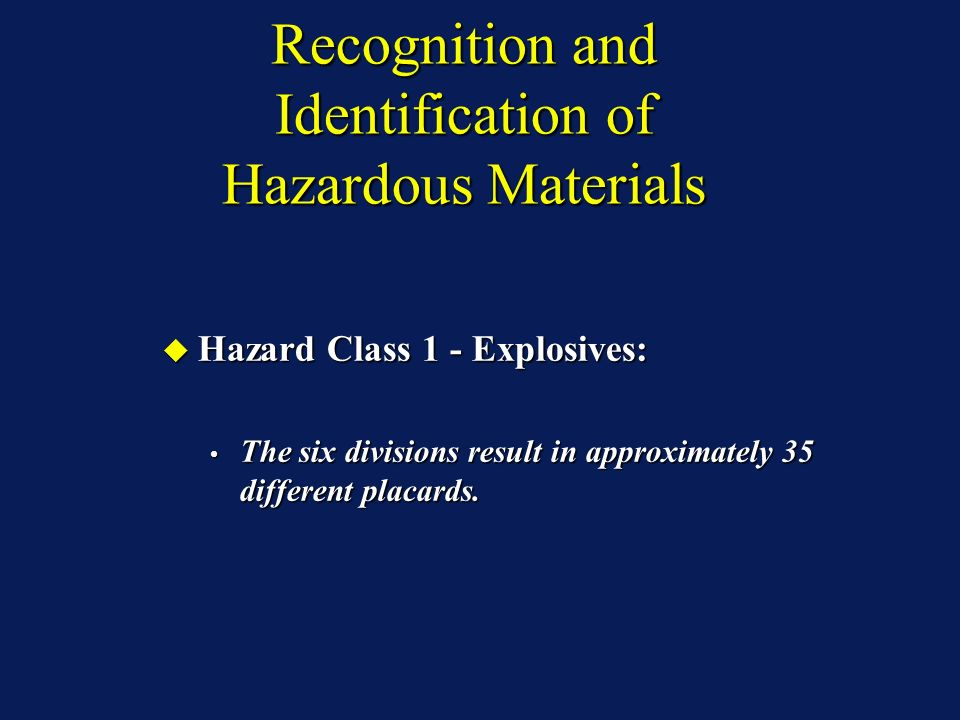 Recognition and Identification of Hazardous Materials Hazard Class 1 - Explosives: Hazard Class 1 - Explosives: The six divisions result in approximat