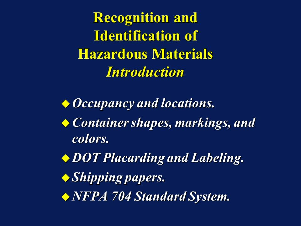 Recognition and Identification of Hazardous Materials Occupancy and/or Locations: Occupancy and/or Locations: Applies to fixed sites/facilities (manufacturing, industrial, storage, railroad yards).Applies to fixed sites/facilities (manufacturing, industrial, storage, railroad yards).