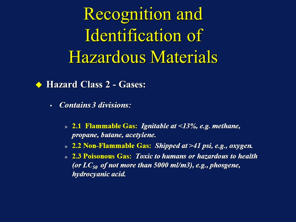 Recognition and Identification of Hazardous Materials Hazard Class 2 - Gases: Hazard Class 2 - Gases: Contains 3 divisions: Contains 3 divisions: » 2.1 Flammable Gas: Ignitable at <13%, e.g.