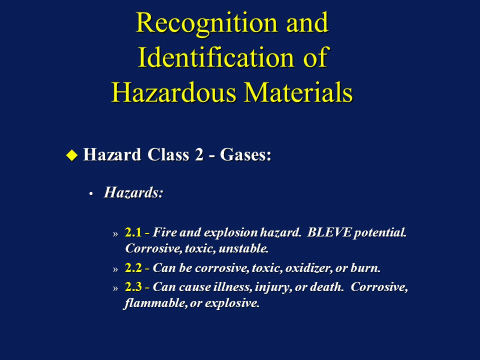 Recognition and Identification of Hazardous Materials Hazard Class 2 - Gases: Hazard Class 2 - Gases: Hazards: Hazards: » Fire and explosion hazard.