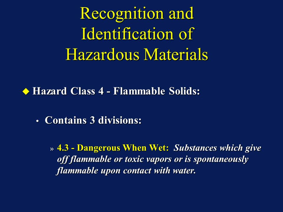 Recognition and Identification of Hazardous Materials Hazard Class 4 - Flammable Solids: Hazard Class 4 - Flammable Solids: Contains 3 divisions: Cont