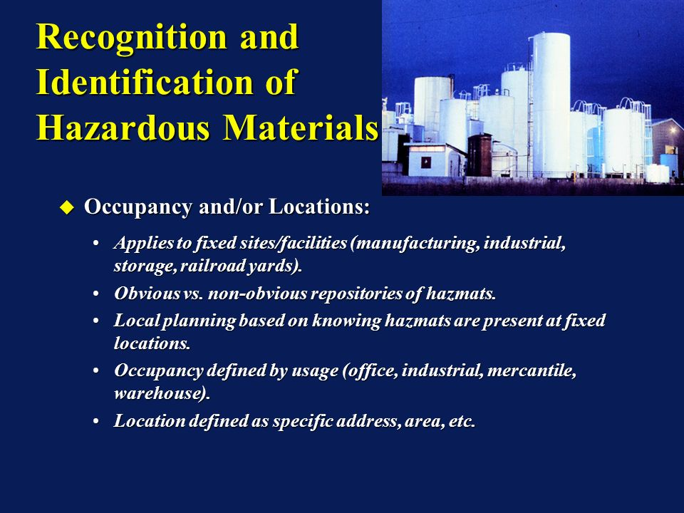 Recognition and Identification of Hazardous Materials Occupancy and/or Locations: Occupancy and/or Locations: Applies to fixed sites/facilities (manuf