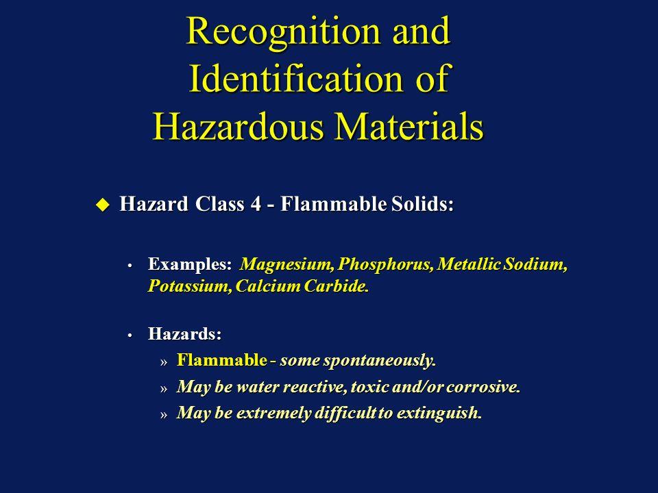 Recognition and Identification of Hazardous Materials Hazard Class 4 - Flammable Solids: Hazard Class 4 - Flammable Solids: Examples: Magnesium, Phosphorus, Metallic Sodium, Potassium, Calcium Carbide.