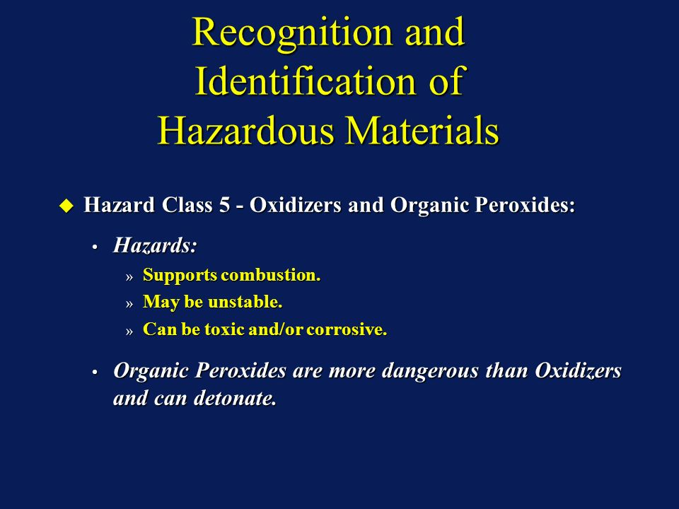 Recognition and Identification of Hazardous Materials Hazard Class 5 - Oxidizers and Organic Peroxides: Hazard Class 5 - Oxidizers and Organic Peroxides: Hazards: Hazards: » Supports combustion.