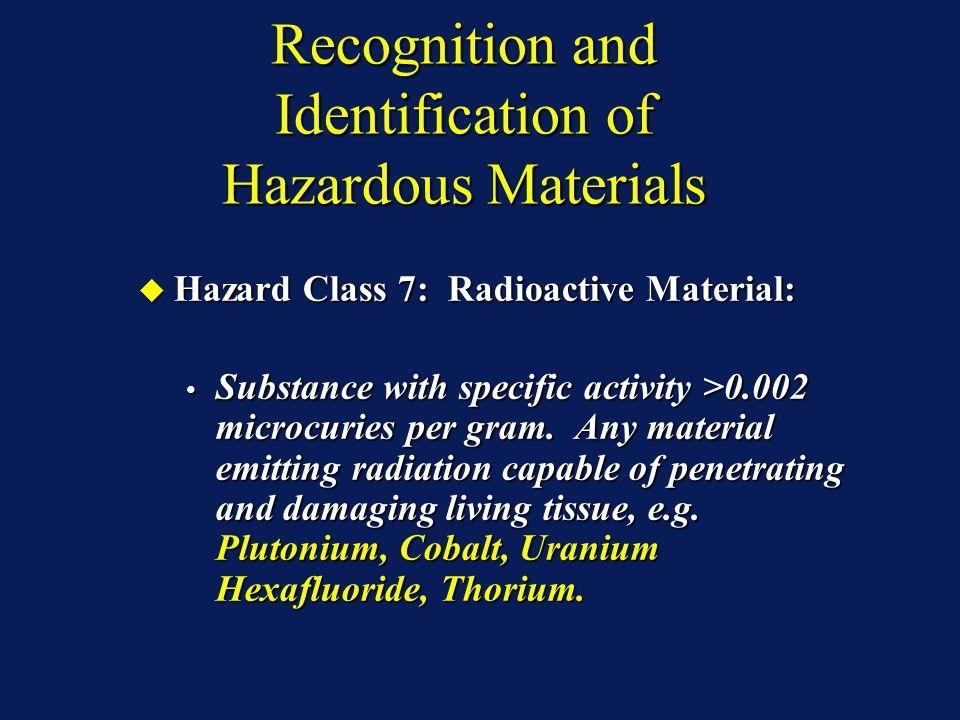 Recognition and Identification of Hazardous Materials Hazard Class 7: Radioactive Material: Hazard Class 7: Radioactive Material: Substance with specific activity >0.002 microcuries per gram.