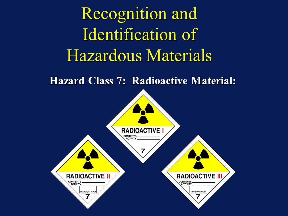 Recognition and Identification of Hazardous Materials Hazard Class 7: Radioactive Material:
