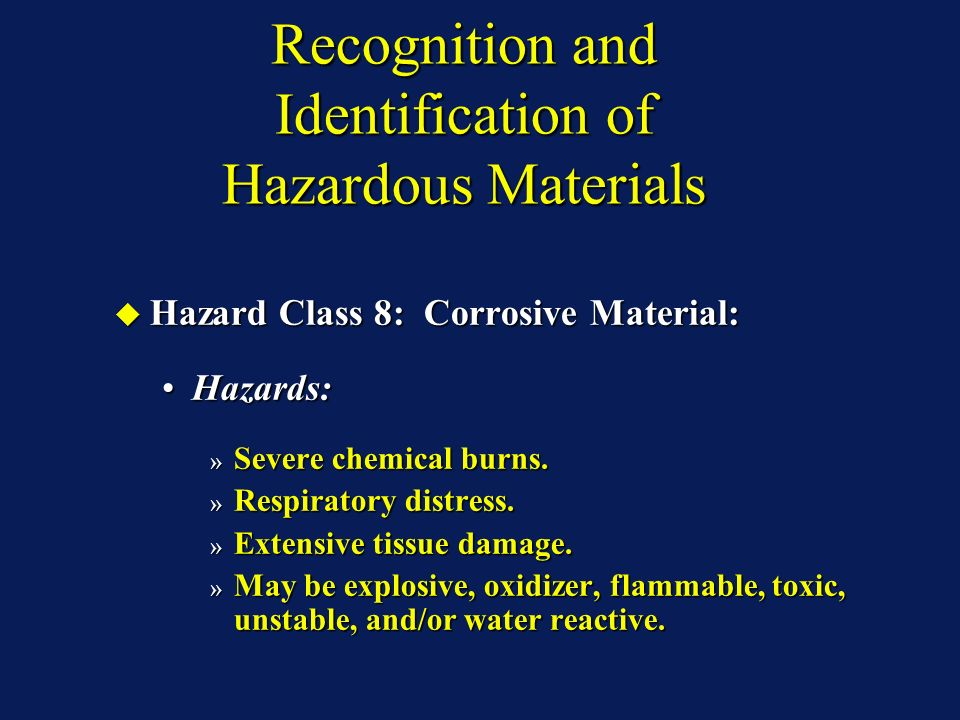 Recognition and Identification of Hazardous Materials Hazard Class 8: Corrosive Material: Hazard Class 8: Corrosive Material: Hazards:Hazards: » Severe chemical burns.