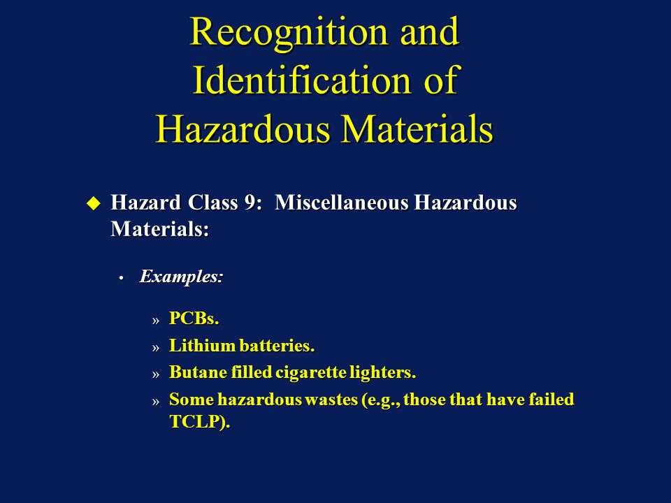 Recognition and Identification of Hazardous Materials Hazard Class 9: Miscellaneous Hazardous Materials: Hazard Class 9: Miscellaneous Hazardous Materials: Examples: Examples: » PCBs.