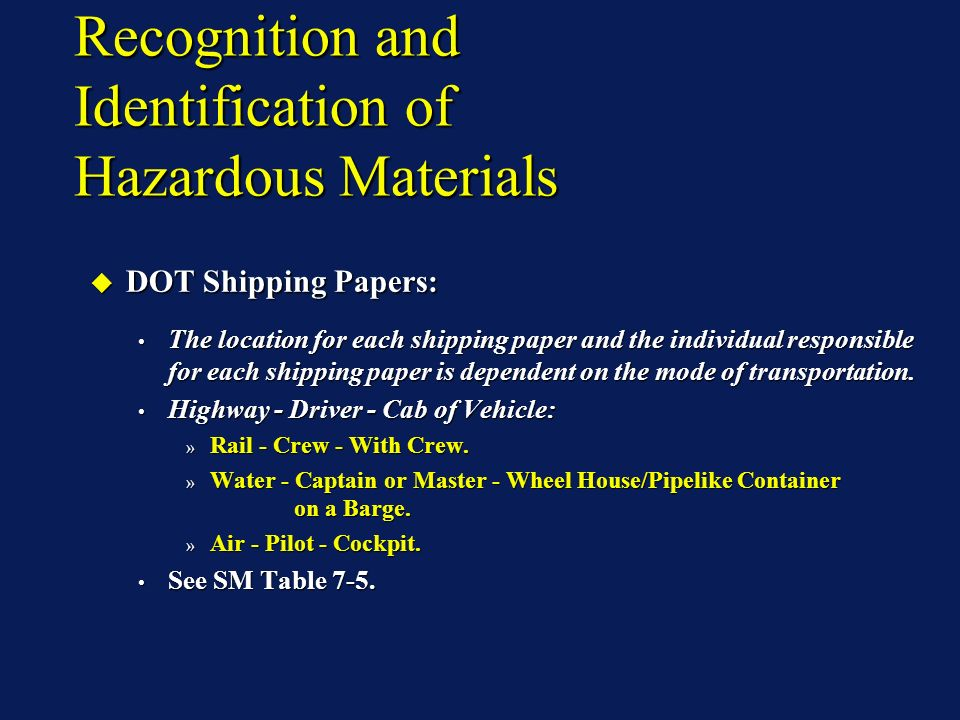 Recognition and Identification of Hazardous Materials DOT Shipping Papers: DOT Shipping Papers: The location for each shipping paper and the individua