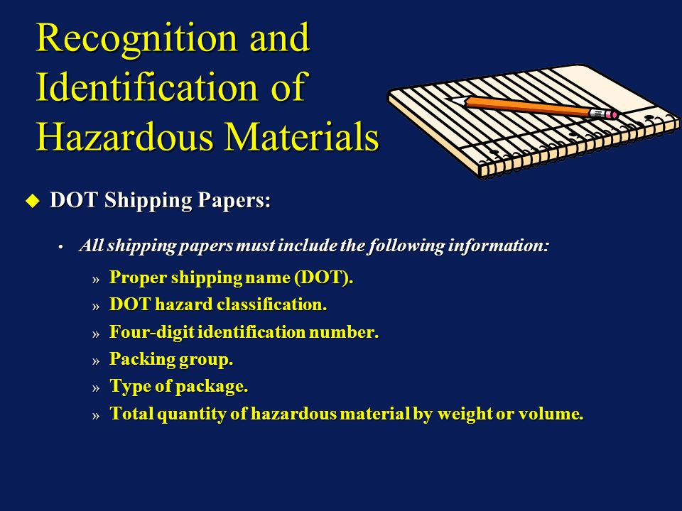 Recognition and Identification of Hazardous Materials DOT Shipping Papers: DOT Shipping Papers: All shipping papers must include the following information: All shipping papers must include the following information: » Proper shipping name (DOT).