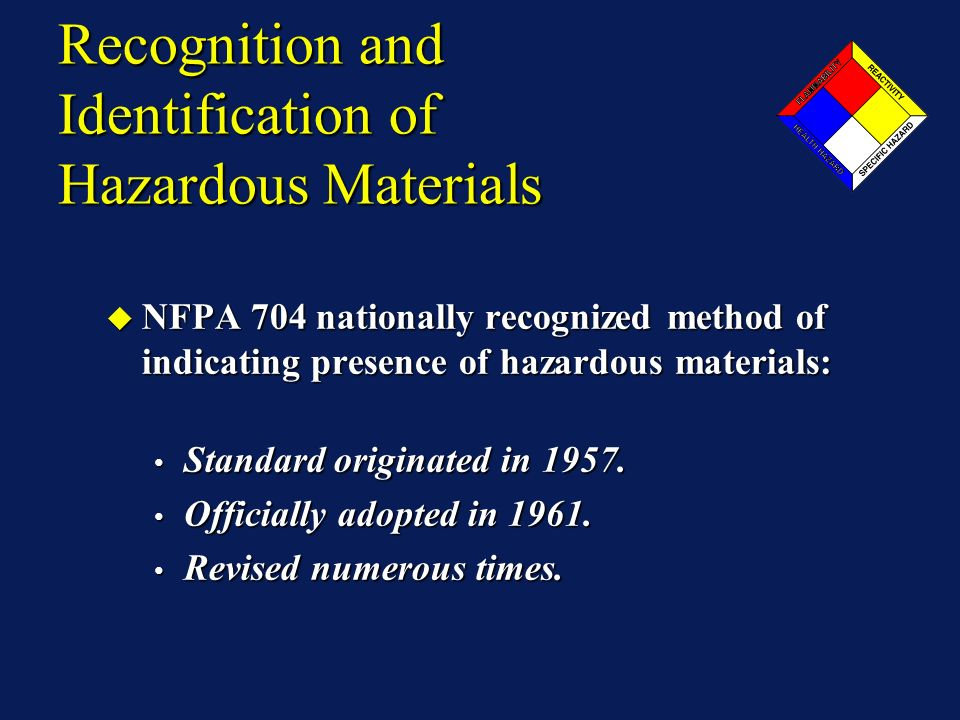 Recognition and Identification of Hazardous Materials NFPA 704 nationally recognized method of indicating presence of hazardous materials: NFPA 704 nationally recognized method of indicating presence of hazardous materials: Standard originated in 1957.