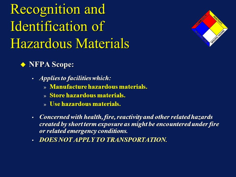 Recognition and Identification of Hazardous Materials NFPA Scope: NFPA Scope: Applies to facilities which: Applies to facilities which: » Manufacture