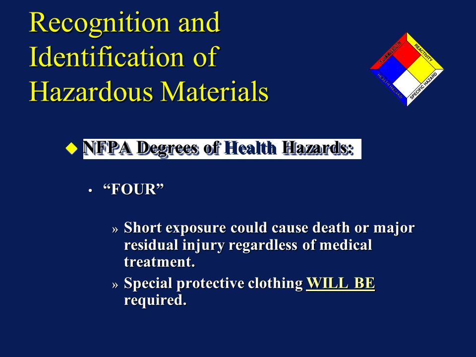 NFPA Degrees of Hazards: NFPA Degrees of Health Hazards: FOUR FOUR » Short exposure could cause death or major residual injury regardless of medical t