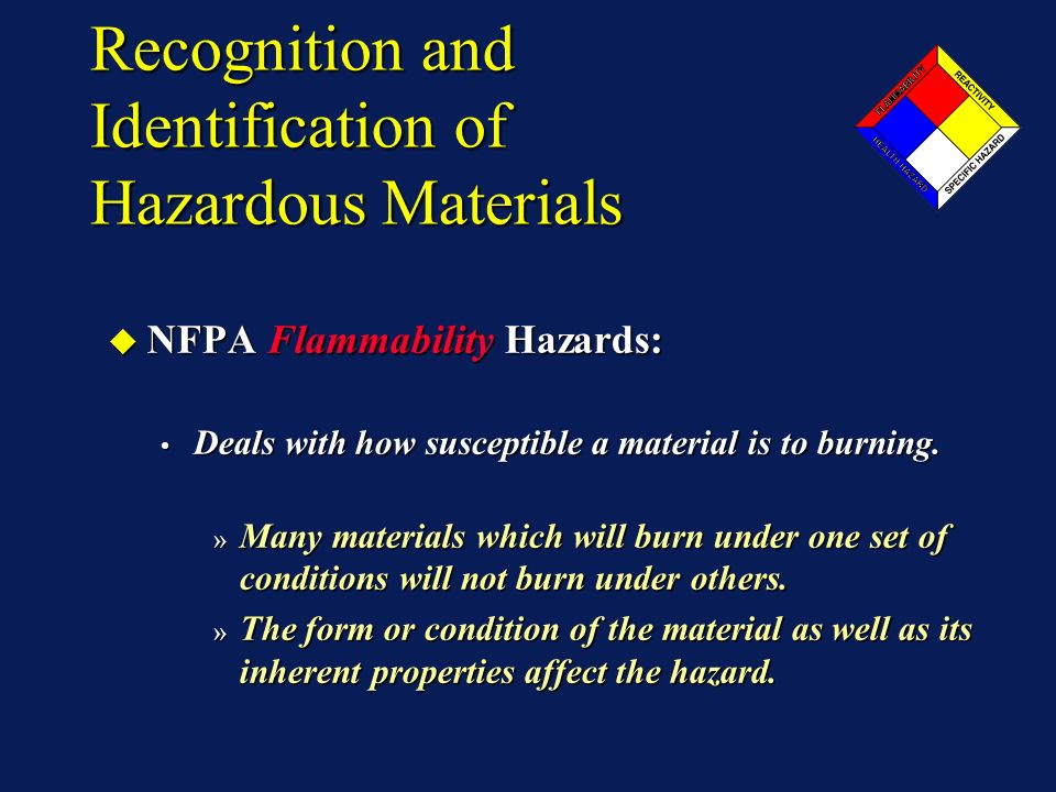 Recognition and Identification of Hazardous Materials NFPA Flammability Hazards: NFPA Flammability Hazards: Deals with how susceptible a material is t
