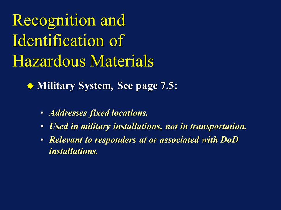 Recognition and Identification of Hazardous Materials Military System, See page 7.5: Military System, See page 7.5: Addresses fixed locations.Addresses fixed locations.