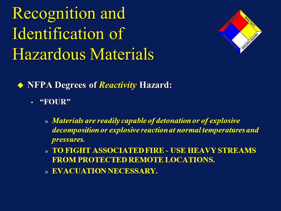 Recognition and Identification of Hazardous Materials NFPA Degrees of Reactivity Hazard: NFPA Degrees of Reactivity Hazard: FOUR FOUR » Materials are