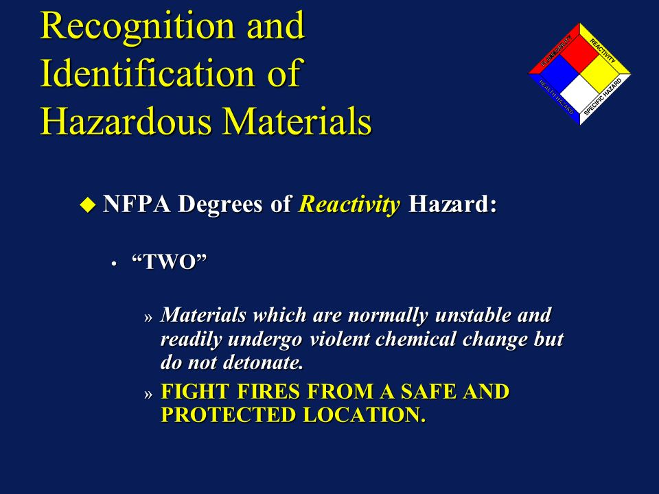 Recognition and Identification of Hazardous Materials NFPA Degrees of Reactivity Hazard: NFPA Degrees of Reactivity Hazard: TWO TWO » Materials which