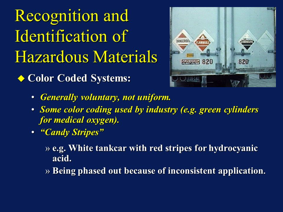 Recognition and Identification of Hazardous Materials Color Coded Systems: Color Coded Systems: Generally voluntary, not uniform.Generally voluntary, not uniform.