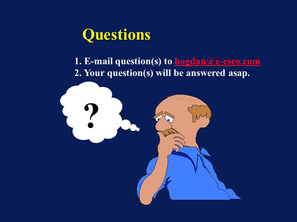 QuestionsQuestions ? 1. E-mail question(s) to bogdan@e-esco.combogdan@e-esco.com 2. Your question(s) will be answered asap.
