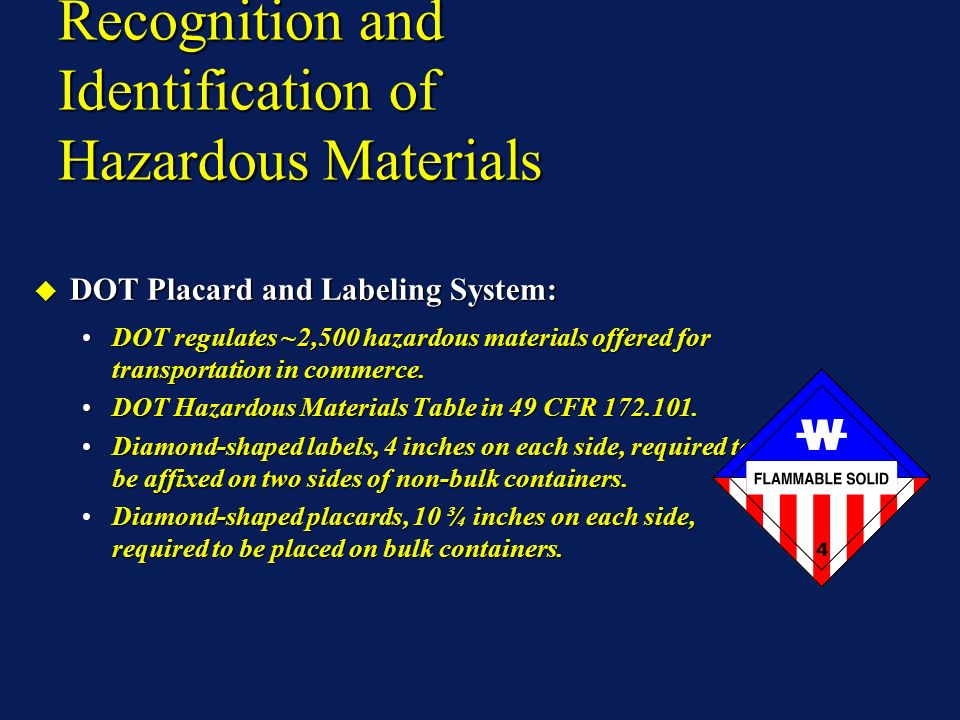 Recognition and Identification of Hazardous Materials DOT Placard and Labeling System: DOT Placard and Labeling System: DOT regulates ~2,500 hazardous materials offered for transportation in commerce.DOT regulates ~2,500 hazardous materials offered for transportation in commerce.